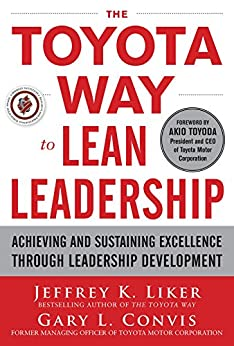 The Toyota Way to Lean Leadership:  Achieving and Sustaining Excellence through Leadership Development de [Liker, Jeffrey K., Convis, Gary L.]