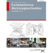 Lösungen Fachkenntnisse Werkzeugmechaniker: Lernfelder 5 - 14