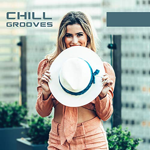Chill Grooves: Electronic House Rhythms & Chillout Mix 2019 -