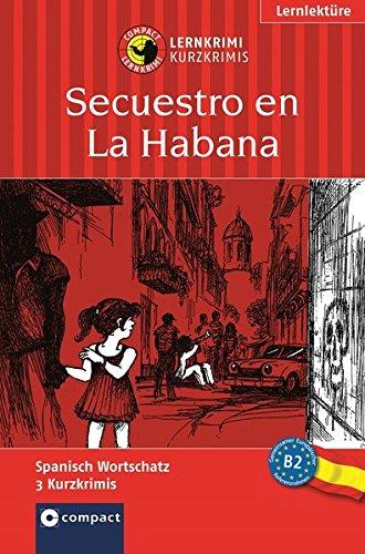 Secuestro en La Habana: Spanisch B2 (Compact Lernkrimi - Kurzkrimis)