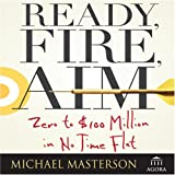 Ready, Fire, Aim: Zero to $100 Million in No Time Flat (Your Coach in a Box)