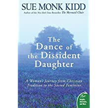 The Dance of the Dissident Daughter: A Woman's Journey from Christian Tradition to the Sacred Feminine (Plus) by Sue Monk Kidd (2006-12-26)