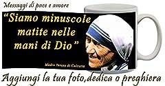 Idea Regalo - Tazza personalizzata Personalizzata Madre Teresa di Calcutta con frase,preghiera,nome