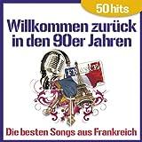 Willkommen zurück in den 90er Jahren - Die Besten Songs aus Frankreich (50 Hits)