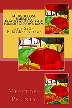 All Under One Umbrella ~ How to Write and Self-Publish your own book by [Prunty, Mercedes]
