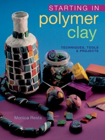 Starting in Polymer Clay: Techniques, Tools & Projects by Monica Resta (2003-10-01)