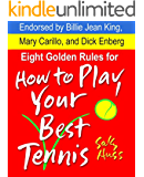 Tennis: EIGHT GOLDEN RULES FOR HOW TO PLAY YOUR BEST TENNIS (Attitude in Sports Includes Stress Management, Focus, Sportsmanship, Winning, Successful Habits, More, Ages 6-Adults) (English Edition)