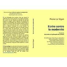 Ecrire contre la modernité: précédé d'Une étude sur la philosophie des Lumières