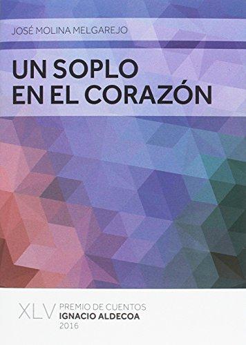 Un soplo en el corazón: XLV. Premio de cuentos Ignacio Aldecoa 2016
