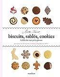 Biscuits, sablés, cookies. La Bible des tout petits gâteaux