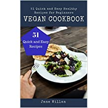 Vegan Cookbook: 51 Quick and Easy Healthy Recipes for Beginners (English Edition)
