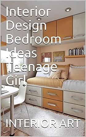 Interior Design Bedroom Ideas Teenage Girl Ebook Arch Markus Amazon Co Uk Kindle Store