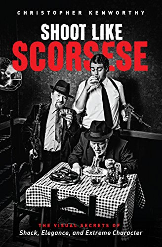 Shoot Like Scorsese: The Visual Secrets of Shock, Elegance, and Extreme Character (English Edition)