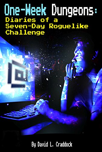 One-Week Dungeons: Diaries of a Seven-Day Roguelike Challenge (English Edition)
