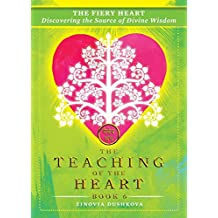 The Fiery Heart: Discovering the Source of Divine Wisdom: Volume 6 (The Teaching of the Heart)