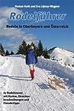 Rodelführer. Rodeln in Oberbayern und Österreich: 67 Rodeltouren mit Karten, Streckenbeschreibungen und Einkehrtipps