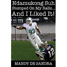 Ndamunkong Suh Stomped On My Balls…And I Liked It! (English Edition)