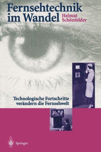 Fernsehtechnik im Wandel: Technologische Fortschritte verändern die Fernsehwelt (Edition Alcatel SEL Stiftung)