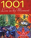 1001 Ways to Live in the Moment: How to Find Joy in the World Around You by Barbara Ann Kipfer (2009-09-03)