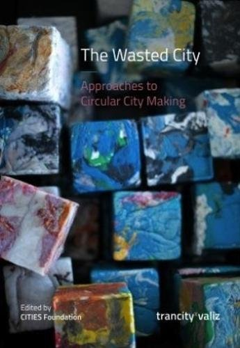 The Wasted City: Approaches to Circular City Making (Trancity)