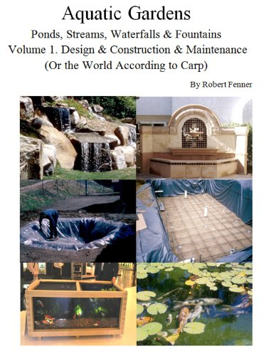Aquatic Gardens: Ponds, Streams, Waterfalls & Fountains: Volume 1. Design & Construction & Maintenance  (Or the World According to Carp) (English Edition) (Lily Pond Fountain)