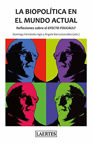 La biopolítica en el mundo actual: Reflexiones sobre el Efecto Foucault (Logoi nº 8) por Ángela Sierra González