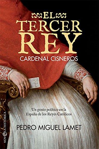 El tercer rey : Cardenal Cisneros : un genio político en la España de los Reyes Católicos por Pedro Miguel Lamet Moreno