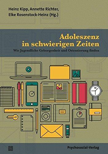 Adoleszenz in schwierigen Zeiten: Wie Jugendliche Geborgenheit und Orientierung finden (Forum Psychosozial)