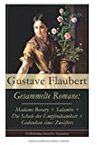 Gesammelte Romane: Madame Bovary + Salambo + Die Schule der Empfindsamkeit + Gedanken eines Zweiflers (Vollständige deutsche Ausgaben) - Gustave Flaubert