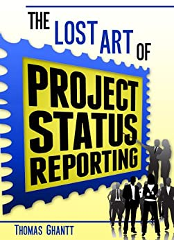 The Lost Art of Project Status Reporting by [Ghantt, Thomas]