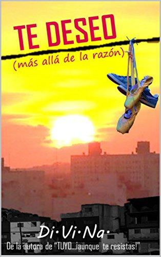 TE DESEO (más allá de la razón) (Spanish Edition)