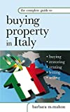 The Complete Guide to Buying Property in Italy: Buying, Restoring, Renting, Letting and Selling