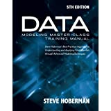 Data Modeling Master Class Training Manual 5th Edition: Steve Hoberman's Best Practices Approach to Developing a Competency in Data Modeling