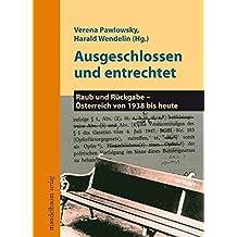 Ausgeschlossen und entrechtet: Raub und Rückgabe - Österreich von 1938 bis heute