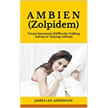 A M B I E N (Zolpidem): Treats Insomnia (Difficulty Falling Asleep or Staying Asleep) (English Edition)