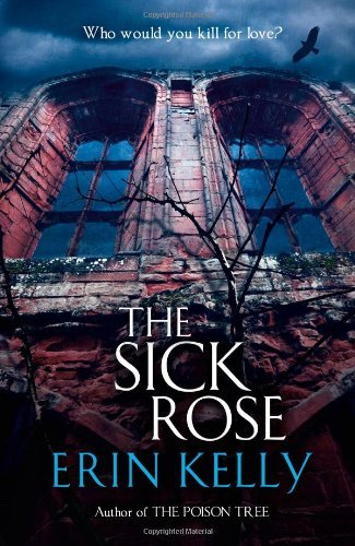 The Sick Rose: Written by Erin Kelly, 2011 Edition, (First Edition) Publisher: Hodder & Stoughton [Hardcover]