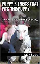 Puppy Fitness That Fits The Puppy: Age Appropriate Exercise Guidelines (English Edition)