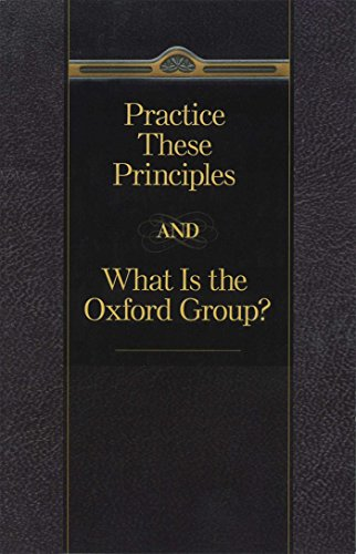 Practice These Principles And What Is The Oxford Group (English Edition)