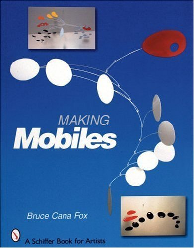 Making Mobiles (Schiffer Book for Artists) by Fox, Bruce Cana (2006) Paperback