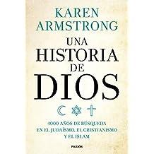 Una historia de Dios: 4000 años de búsqueda en el judaísmo, el cristianismo y el islam
