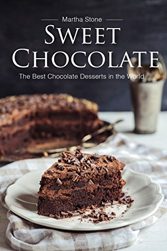 Sweet Chocolate The Best Chocolate Desserts In The World Ebook