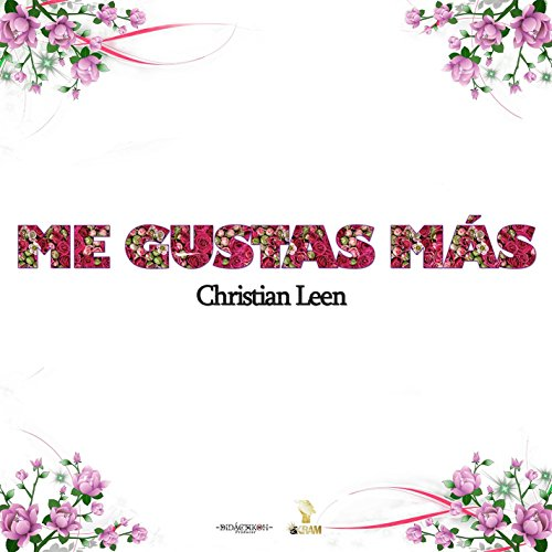 Me Gustas Más Von Christian Leen Bei Amazon Music Amazonde
