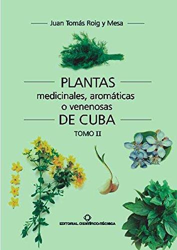 Plantas medicinales, aromáticas o venenosas de Cuba (Tomo II) por Juan Tomás Roig y Mesa