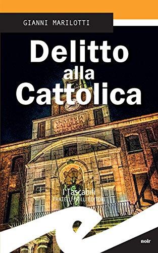 Delitto alla Cattolica (Italian Edition) di Gianni Marilotti