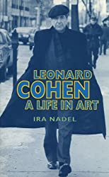 Leonard Cohen: A Life in Art (Canadian Biography Series)