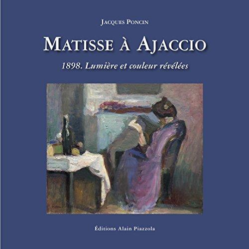Matisse à Ajaccio.1898, Lumière et couleur révélées par Jacques Poncin