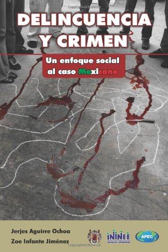 Delincuencia y Crimen. Un enfoque social al caso mexicano.