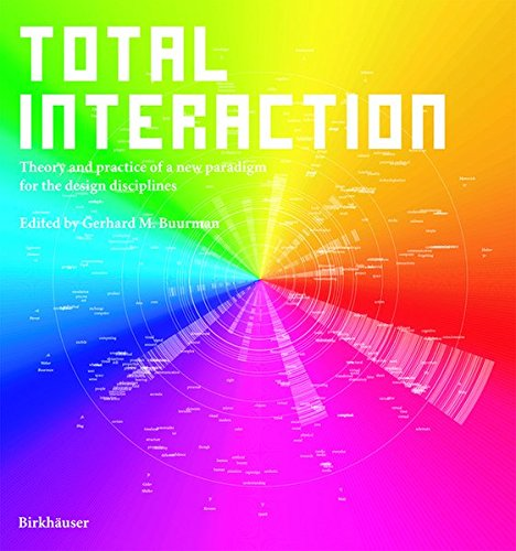 Total Interaction: Theory and Practice of a New Paradigm for the Design Disciplines