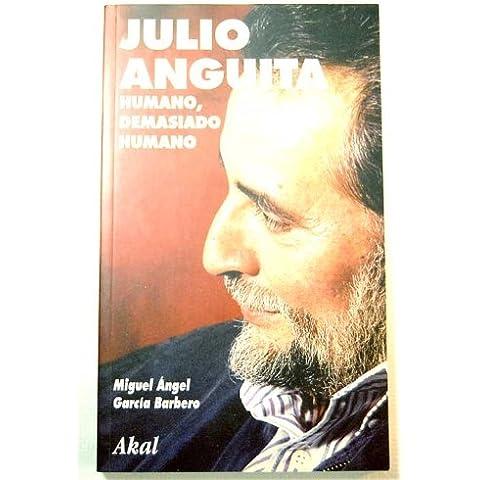 Julio Anguita. Humano demasiado Humano. (La tronera)