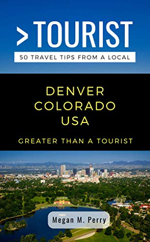 GREATER THAN A TOURIST- DENVER COLORADO USA: 50 Travel Tips from a Local (English Edition)